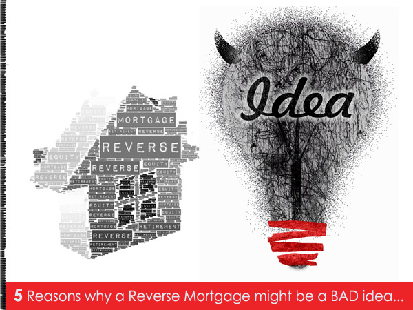 How a Reverse Mortgage can be a Bad Idea